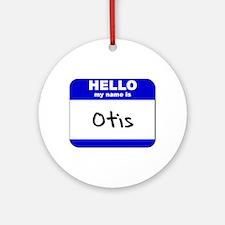 hello my name is otis  Ornament (Round)