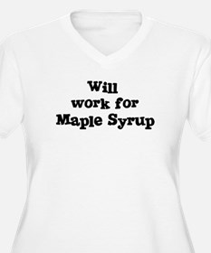 Will work for Maple Syrup T-Shirt