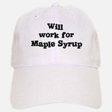 Will work for Maple Syrup Baseball Baseball Cap