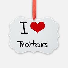 I love Traitors Ornament