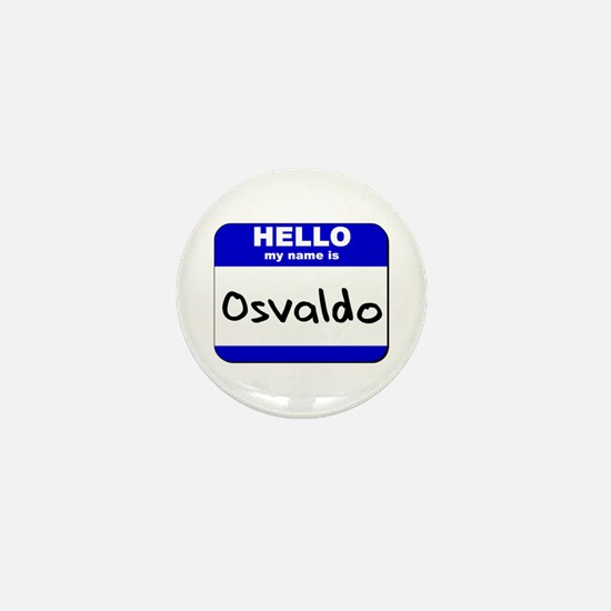hello my name is osvaldo Mini Button