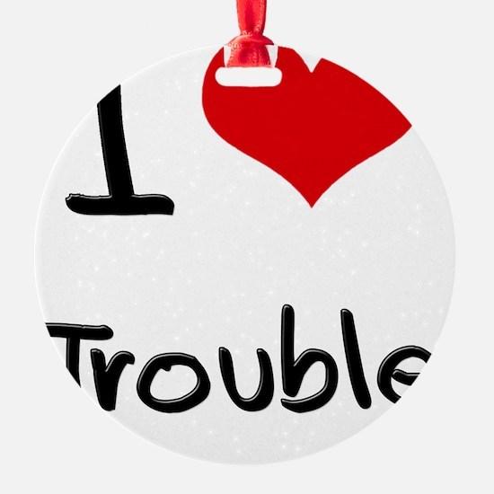 I love Trouble Ornament