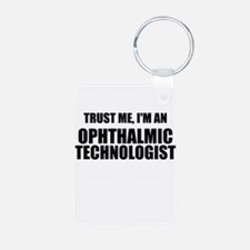 Trust Me, Im An Ophthalmic Technologist Keychains