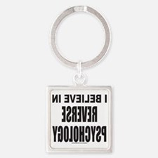 I BELIEVE IN REVERSE PSYCHOLOGY T- Square Keychain