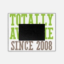 Totally Awesome Since 2008 Picture Frame