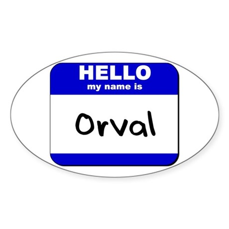 hello my name is orval Oval Sticker