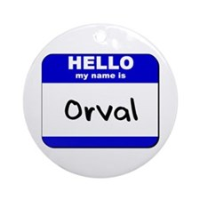 hello my name is orval  Ornament (Round)