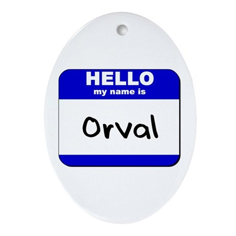hello my name is orval Oval Ornament