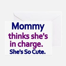 MOMMY THINKS SHES IN CHARG Greeting Card