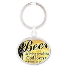 Beer is living proof  that God loves Oval Keychain