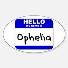 hello my name is ophelia Oval Decal