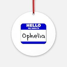 hello my name is ophelia  Ornament (Round)