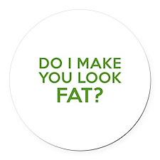 Do I Make You Look Fat? Round Car Magnet