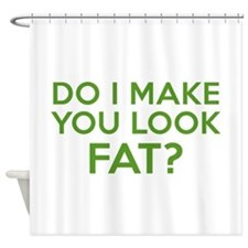 Do I Make You Look Fat? Shower Curtain