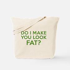 Do I Make You Look Fat? Tote Bag