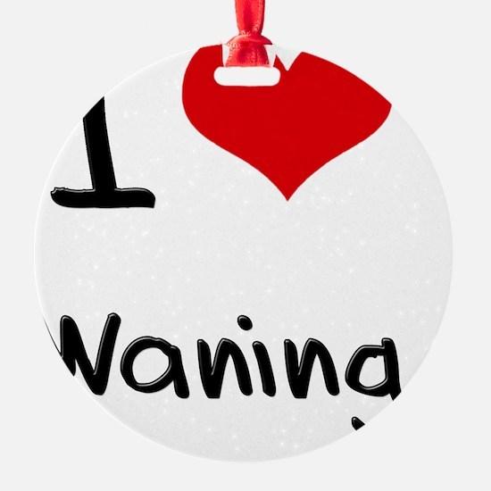 I love Waning Ornament