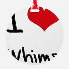 I love Whims Ornament