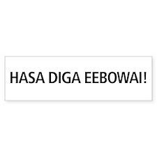 48 HR SALE! Hasa Diga Eebowai Bumper Sticker
