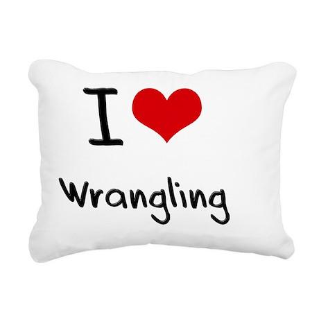I love Wrangling Rectangular Canvas Pillow