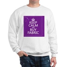 Keep Calm and Buy Fabric Sweatshirt