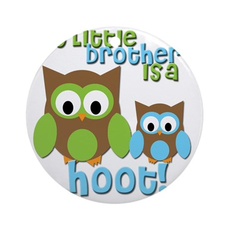 My little brother is a hoot! Round Ornament