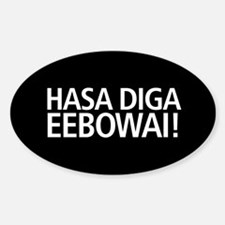 48 HR SALE! Hasa Diga Eebowai Sticker (Oval)