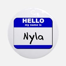 hello my name is nyla  Ornament (Round)