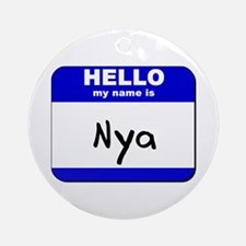 hello my name is nya  Ornament (Round)