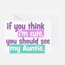 If you think Im Cute - Auntie Greeting Card