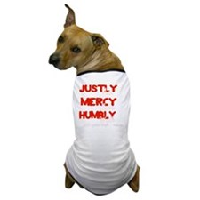 Act Justly, Love Mercy, Walk Humbly Dog T-Shirt