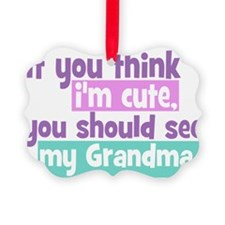 If you think im cute - Grandma Ornament