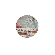God is Never Far Mini Button