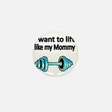 I want to lift like my Mommy Mini Button