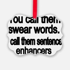 You call them swear words Ornament