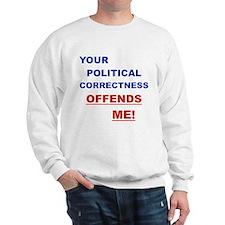 YOUR POLITICAL CORRECTNESS OFFENDS ME Sweatshirt