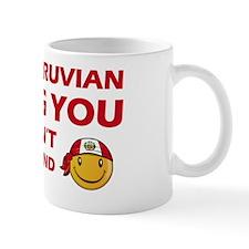 Its a Peruvian Thing You Wouldnt Unders Mug