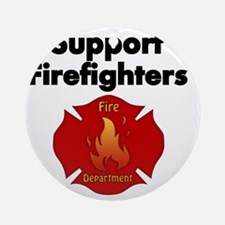 SUPPORT FIREFIGHTER Round Ornament