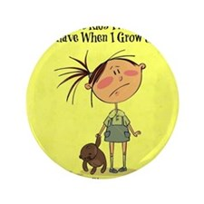 """Whos Going To Support Me When I Grow U 3.5"""" Button"""