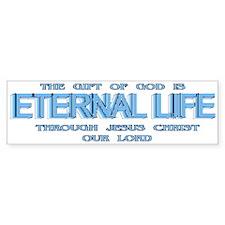 The Gift Of God Is ETERNAL LIFE Bumper Bumper Sticker
