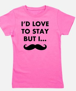 Id Love To Stay But I Mustache Girl's Tee