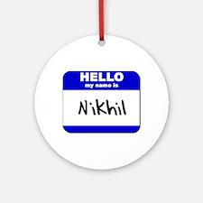 hello my name is nikhil  Ornament (Round)