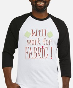 Will Work For Fabric! Baseball Jersey