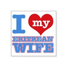 "I Love My Eritrean Wife Square Sticker 3"" x 3"""