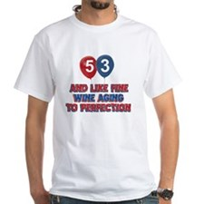 53 and like fine wine aging to pe Shirt