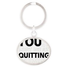 You lost me at quitting Rumba Oval Keychain
