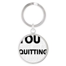 You lost me at quitting Rumba Round Keychain