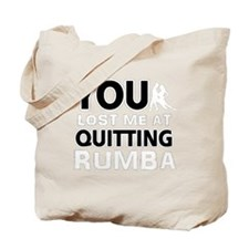 You lost me at quitting Rumba Tote Bag