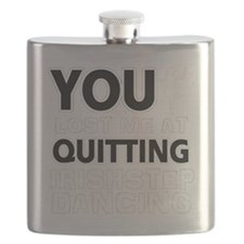 You lost me at quitting Irish Step Dancing Flask