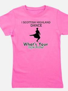I Scottish Higghland dance what your su Girl's Tee