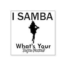 "I Samba what your super pow Square Sticker 3"" x 3"""